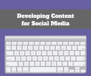 Developing Content for Social Media