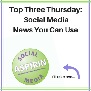 Top Three Thursday- Social Media News You Can Use