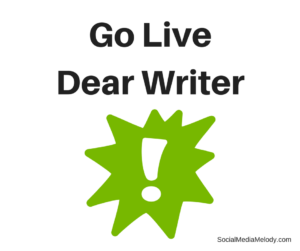 Go Live Dear Writer